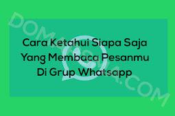 Cara Mengetahui Siapa Saja Yang Membaca Pesanmu Di Grup Whatsapp