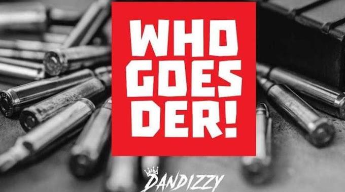 "Dandizzy – ""Who Goes Der"" [Music]"
