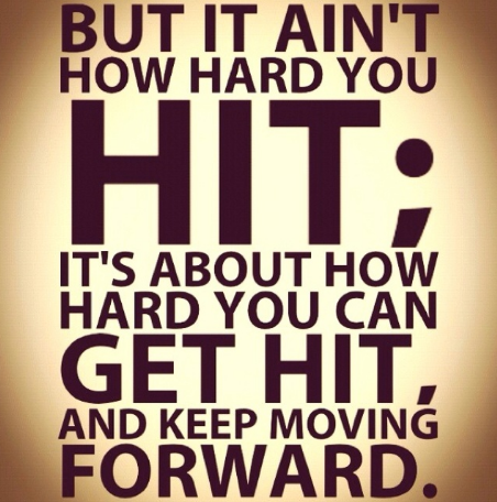 Its Not How Hard You Hit Its How Hard You Get Hit And Keep Moving