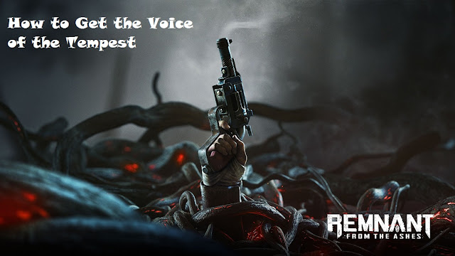 How to Get the Voice of the Tempest in Remnant: From the Ashes