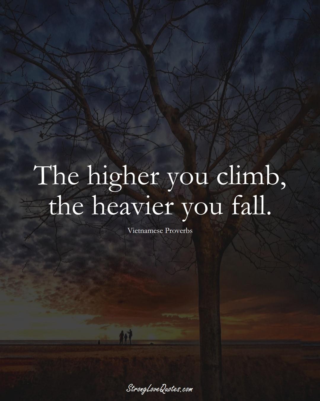 The higher you climb, the heavier you fall. (Vietnamese Sayings);  #AsianSayings
