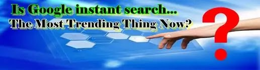 Is Google instant search the most trending thing now?
