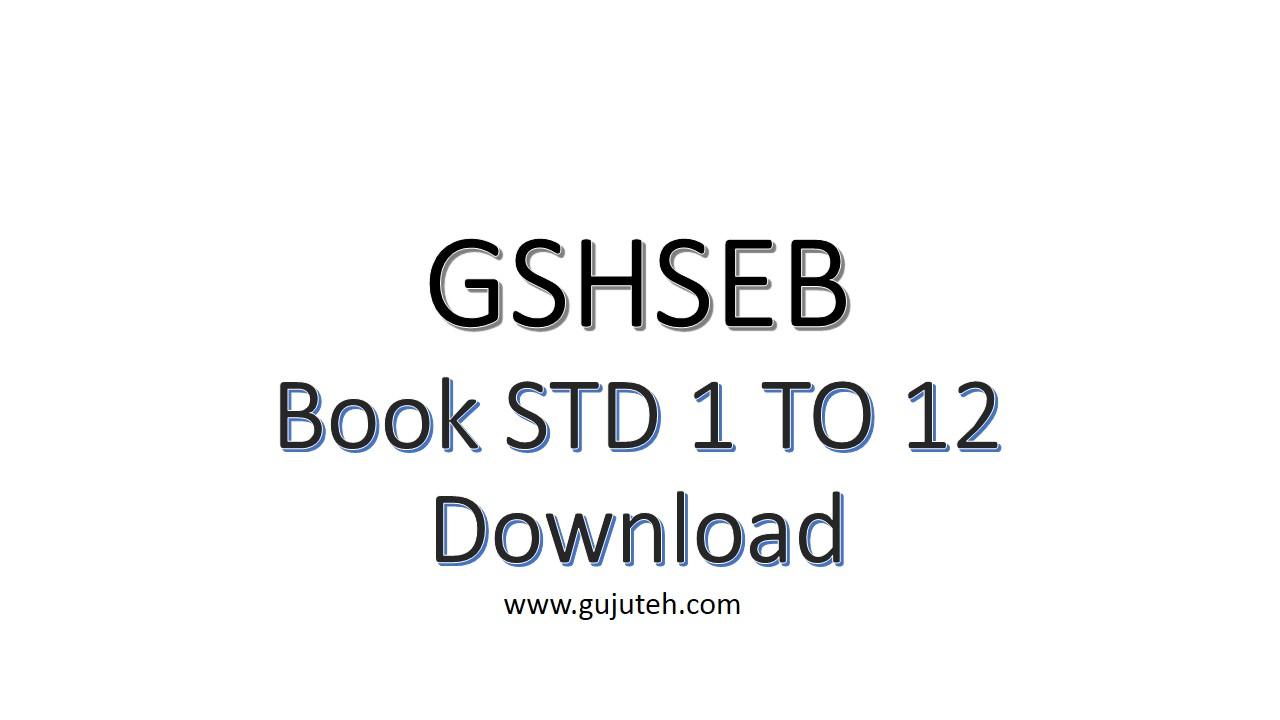 GSHSEB ( Gujarat Secondary And Higher Secondary Education Board ) Book STD 1 TO 12 Download | Gujarati/English Medium