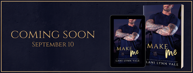 Cover Reveal ~ Make Me  KPD Motorcycle Patrol Book 4 by Lani Lynn Vale