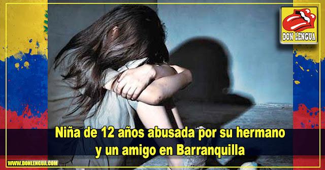 Niña de 12 años abusada por su hermano y un amigo en Barranquilla