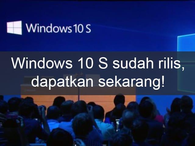 Windows 10 S sudah rilis, dapatkan sekarang!