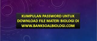 Kumpulan Password untuk Download File Materi Biologi di Situs www.banksoalbiologi.com
