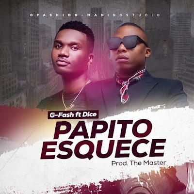 G-Fash - Papito Esquece (feat. Dice) [Download]