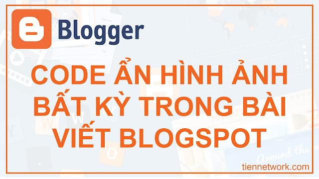 Code ẩn hình ảnh bất kỳ trong bài viết Blogspot