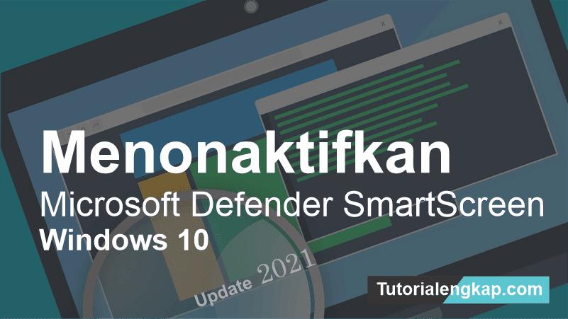 [Update] tutorialengkap Cara Menonaktifkan Microsoft Defender SmartScreen Windows 10 2021.png