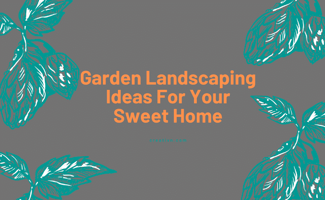 Garden Landscaping Ideas For Your Sweet Home