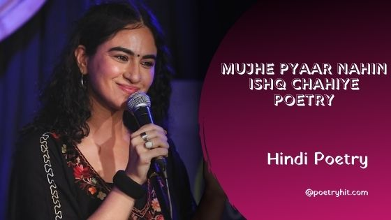 MUJHE PYAAR NAHIN ISHQ CHAHIYE POETRY - Priya Malik | Poetryhit.com