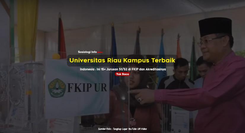 Universitas Riau Kampus Terbaik Indonesia : Ini 15+ Jurusan S1/S2 di FKIP dan Akreditasinya