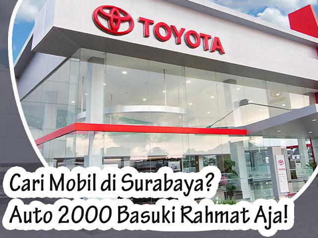 Cari Mobil di Surabaya? Auto 2000 Basuki Rahmat Aja!