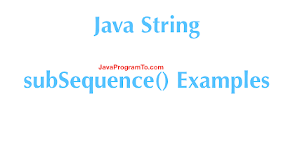 Java String subSequence() Examples - Print subSequence in String