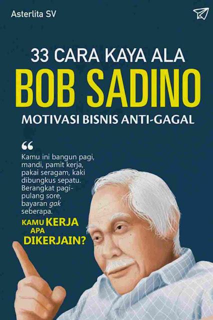 33 Cara Kaya Ala Bob Sadino: Motivasi Bisnis Anti Gagal PDF
