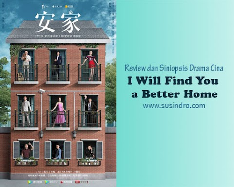 Drama Cina I Will Find You a Better Home: Review dan Sinopsis