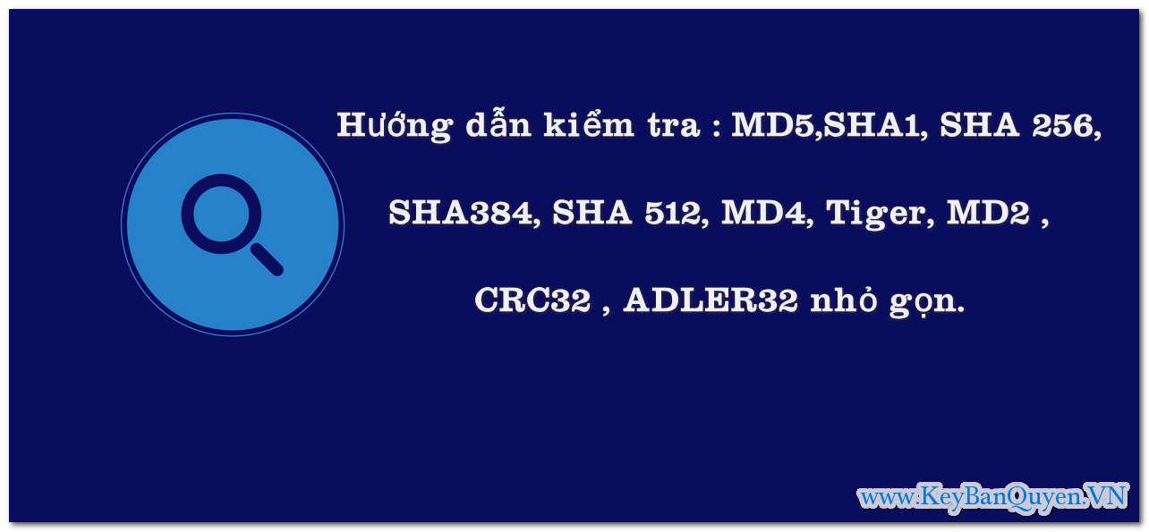 Hướng dẫn kiểm tra mã MD5,SHA1, SHA 256, SHA384, SHA 512, MD4, Tiger, MD2 , CRC32 , ADLER32 nhỏ gọn.