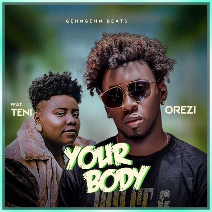 MP3 DOWNLOAD: Orezi - Your Body (feat. Teni)