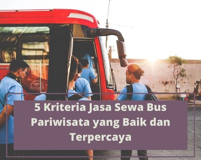 5 Kriteria Jasa Sewa Bus Pariwisata yang Baik dan Terpercaya