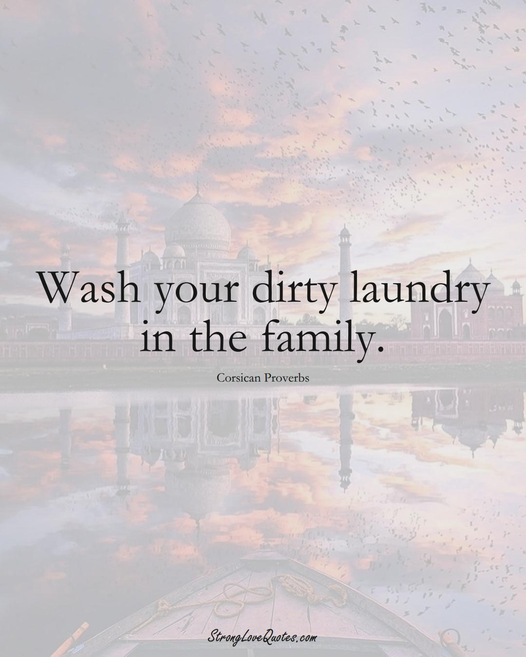Wash your dirty laundry in the family. (Corsican Sayings);  #EuropeanSayings
