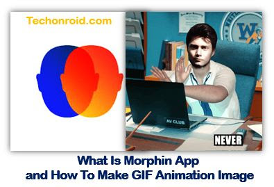 What Is morphin App and How To Make GIF Animation Image,CGI animation tool, gif animation maker, how to make Gif to image.techonroid