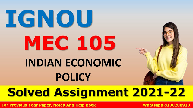 MEC 105 INDIAN ECONOMIC POLICY Solved Assignment 2021-22