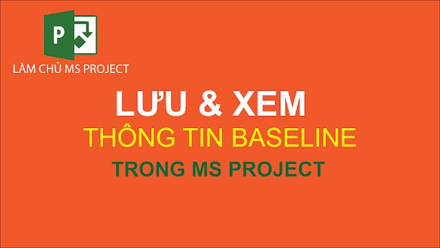 Lưu và xem thông tin Baseline trong Ms project