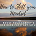How to shift your Mindset to boost your energy and bounce back from any situation