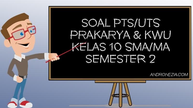 Soal Uts Pts Prakarya Kwu Kelas 10 Semester 2 Tahun 2021 Andronezia