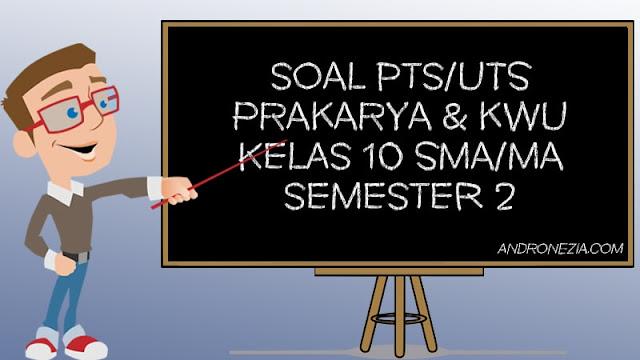 Soal UTS/PTS Prakarya & Kewirausahaan Kelas 10 Semester 2 Tahun 2021