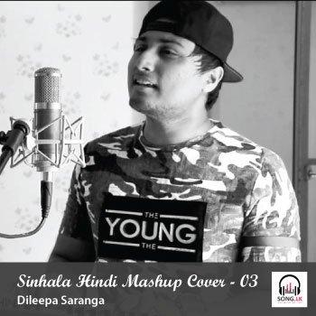 Sinhala Hindi Mashup Cover 3 - Dileepa Saranga | Mp3