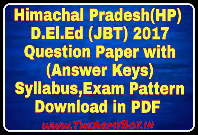 Himachal Pradesh D.El.Ed (JBT)2017 Previous Question Paper with Answer Keys Exam Held On 16) July 2017, Syllabus,Exam Pattern, Download In PDF |