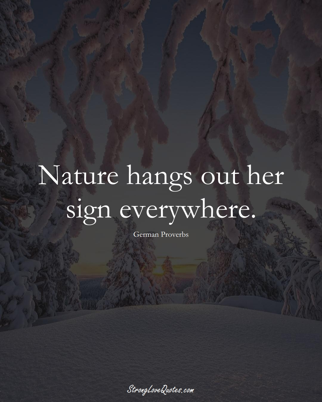 Nature hangs out her sign everywhere. (German Sayings);  #EuropeanSayings