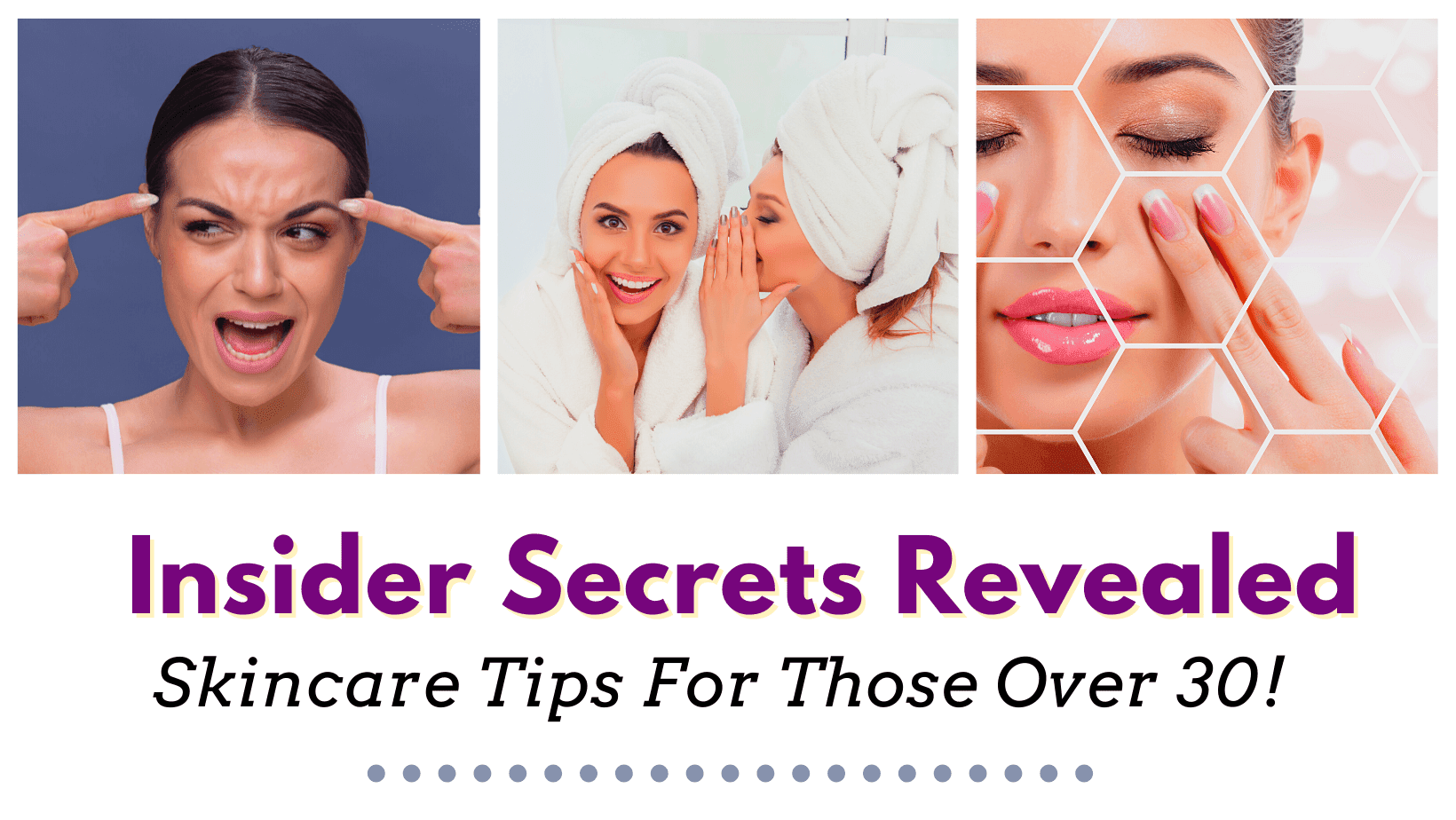10 Insider Skincare Tips For Those Over 30 By Barbies Beauty Bits