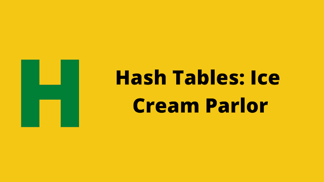 HackerRank Hash Tables: Ice Cream Parlor solution