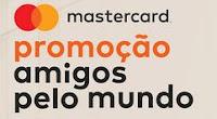 Promoção Mastercard Amigos pelo Mundo promocaoamigospelomundo.com.br