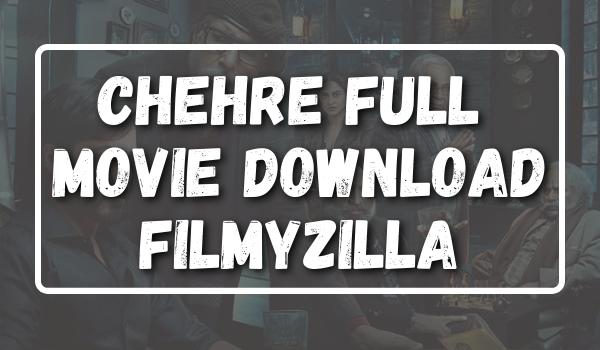 Chehre Full Movie Download Filmyzilla