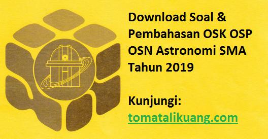 Download Soal & Pembahasan OSK OSP OSN Astronomi SMA Tahun 2019, tomatalikuang.com
