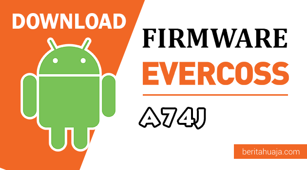 Download Firmware / Stock ROM Evercoss A74J / Jump T4 All Version
