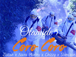 Olamide x Zlatan x Naira Marley x Chizzy x Slimcase – Coro Coro
