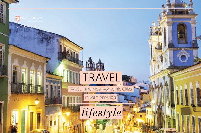TRAVEL | The Most Romantic Cities in Latin America
