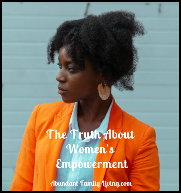 https://www.abundant-family-living.com/2020/03/the-truth-about-womens-empowerment.html