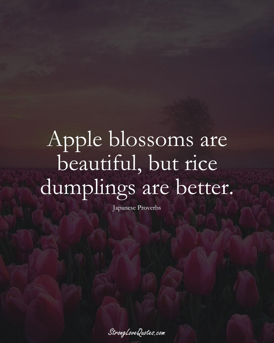 Apple blossoms are beautiful, but rice dumplings are better. (Japanese Sayings);  #AsianSayings