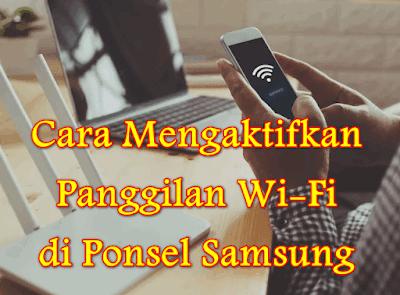 Cara Mengaktifkan Panggilan Wi-Fi di Ponsel Samsung