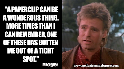 "Inspirational MacGyver Quotes For Knowledge And Resourcefulness: ""A paperclip can be a wonderous thing. More times than I can remember, one of these has gotten me out of a tight spot."" - MacGyver"