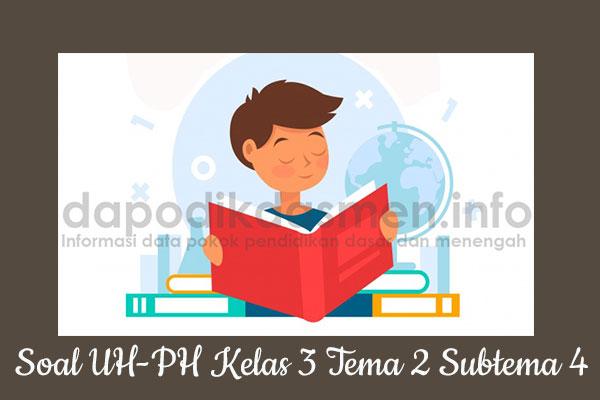 Soal UH PH Kelas 3 Tema 2 Subtema 4 Kurikulum 2013