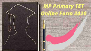 MP Primary TET Online Form 2020, mp tet ka full form,eligibility for mp tet, mp tet age limit, mp tet sarkari result, mp tet paper 2020.