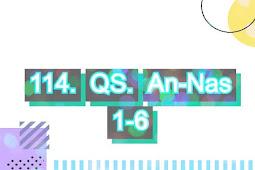 114. QS. An-Nas 1-6