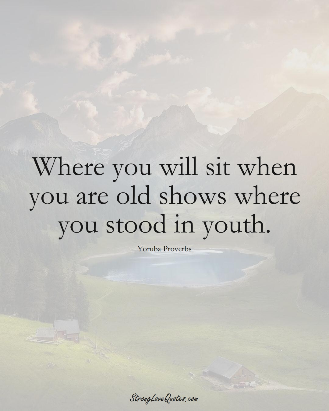 Where you will sit when you are old shows where you stood in youth. (Yoruba Sayings);  #aVarietyofCulturesSayings